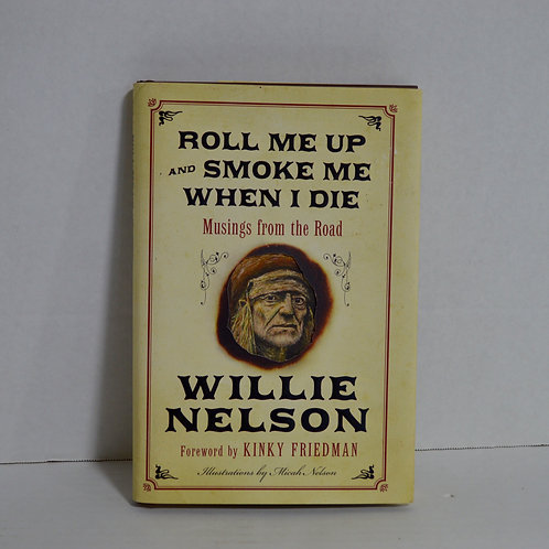 """Roll Me Up and Smoke me When I Die: Musings from the Road"" by Willie Nelson"