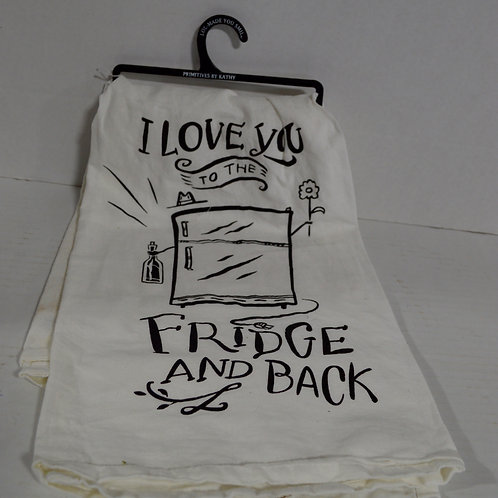 """I love you to the Fridge and Back"" Dish Towel"