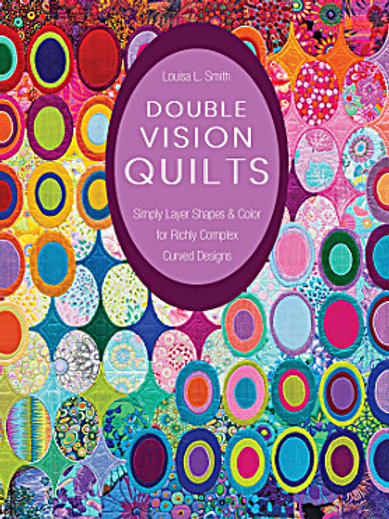 Double Vision Quilts by Louisa L. Smith