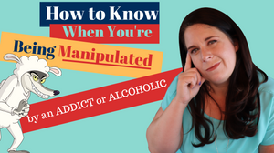 How to know when an addict or alcoholic is trying to manipulate you
