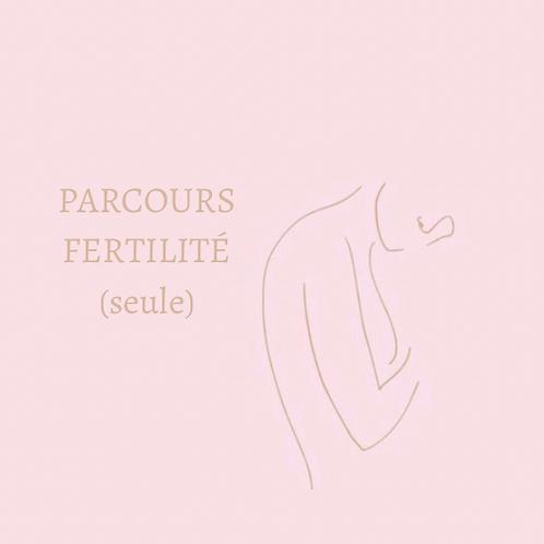 PARCOURS FERTILITÉ (SEULE)