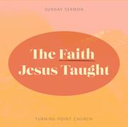 The Faith Jesus Taught