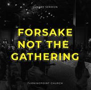 Forsake Not the Gathering