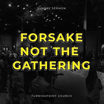 136 - Forsake Not The Gathering! By Pastor Jeff   LT38585
