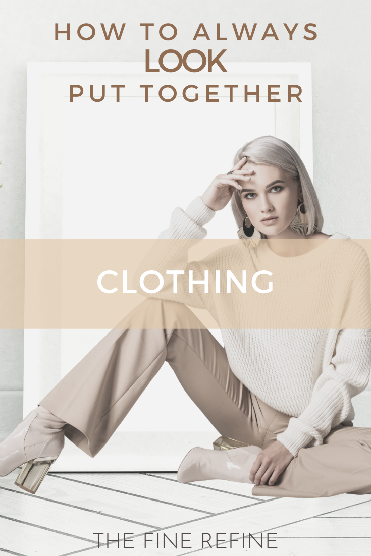 how to always look put together clothing guide