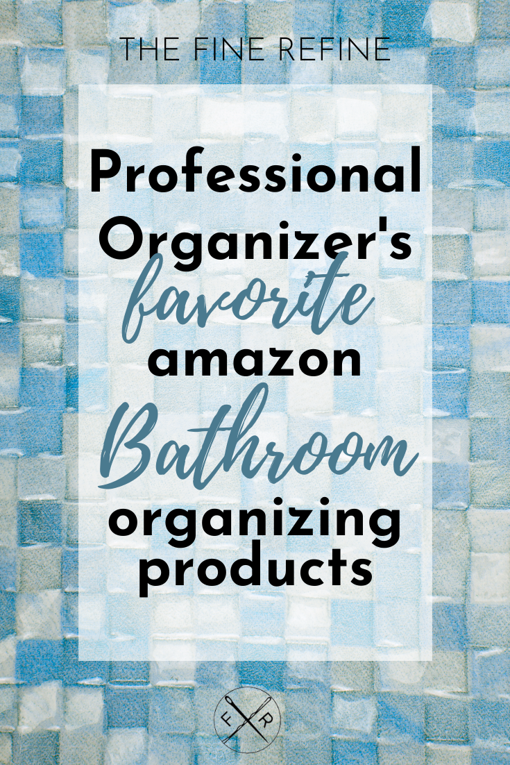 Professional Organizers favorite bathroom organizing products