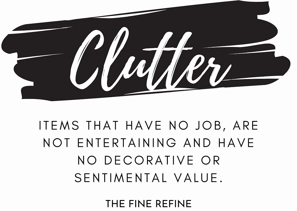 Clutter definition items that have no use are not entertaining and have no decorative or sentimental value.