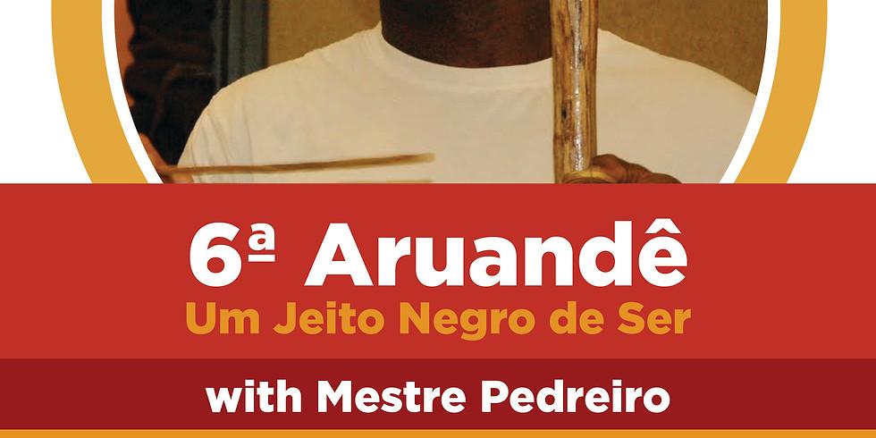 The 6th Aruande with Mestre Pedreiro