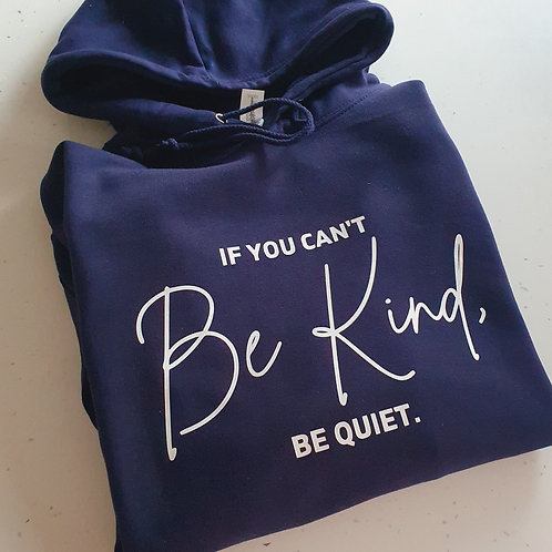 If You Can't Be Kind Be Quiet Hoodie