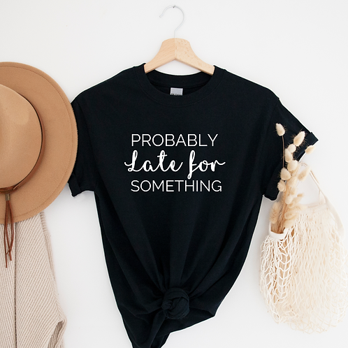 Probably Late For Something T-Shirt