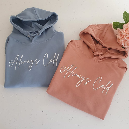 Always Cold Hoodie More Colours