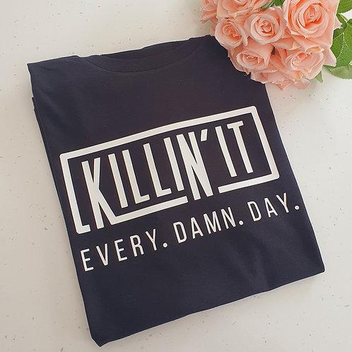 Killin It Every Damn Day T-Shirt