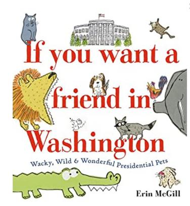 If You Want a Friend in Washington: Wacky, Wild, & Wonderful Presidential Pets