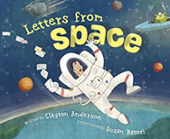 Letters from Space by Clayton Anderson Illustrated by Susan Batori See Blog section for details on using this text as a mentor text. 32 pgs © 2020