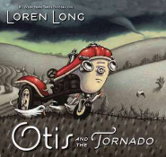 Otis and the Tornado by Loren Long  Craft Moves: Sounds, Ellipses, Prediction, Sounds, Character feelings & traits