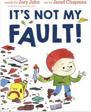 It's Not My Fault! by Jory John, Illustrated by Jared Chapman  Craft Moves: Punctuation, Ellipses, Italics, Theme, Character traits/change