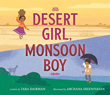 Desert Girl, Monsoon Boy by Tara Dairman Illustrated by Archana Sreenivasan See blog section for details with using this title as a mentor text. 32 pgs © 2020