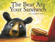 The Bear Ate Your Sandwich by Julia Sarcone-Roach Craft Moves: Tall tale, Prediction, Word Choice