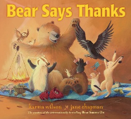 Bear Says Thanks by Karma Wilson, Illustrated by Jane Chapman  Craft Moves: Rhyming, Ellipese, Dialogue, Word choice, First in The Bear Books series