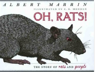Oh Rats! The Story of Rats and People by Albert Marrin, Illustrated by C.B. Mordan Craft Moves: Argument Writing for Middle/High School