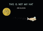 This Is Not My Hat by Jon Klassen  Craft Moves: Dialogue, Inferences, Humor, Read the pictures with simple text