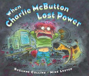 When Charlie McButton Lost Power by Suzanne Collins, Illustrated by Mike Lester  Craft Moves: Humor, Rhyming, Prediction, Hyperboyle