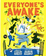 Everyone's Awake by Colin Meloy Illust. by Shawn Harris  Craft Moves: Word choice, Humor, Rhyming, Font size, Predicting