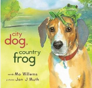 City Dog, Country Frog by Mo Willems Illust. by Jon J. Muth  Craft Moves: Setting, Character Feelings, Dialogue, Inferences