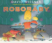 Robobaby by David Wiesner Craft Moves: Character Development, Prediction, Humor, Read the pictures (wordless text)
