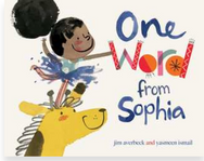 One Word from Sophia by Jim Averbeck, Illustrated by Yasmeen Ismail  Craft Moves: Opinion writing, Finding evidence, Word choice