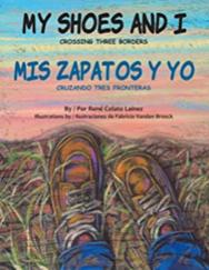 My Shoes and I/MIS Zapatos Y Yo: Crossing Three Borders/Cruzando Tres Fronteras
