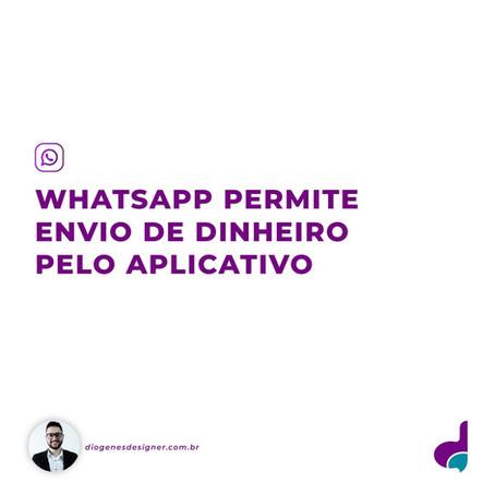 WhatsApp lança envio de dinheiro pelo app no Brasil.