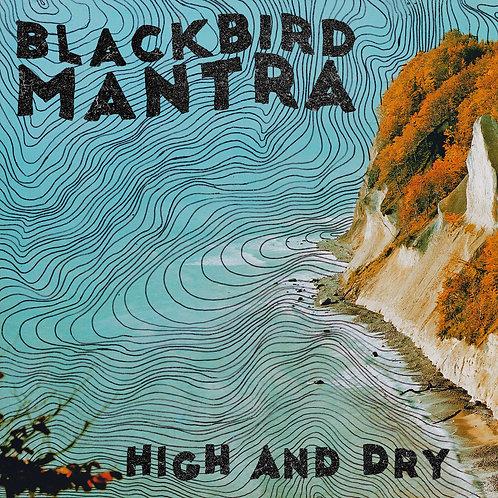 Blackbird Mantra - High and Dry