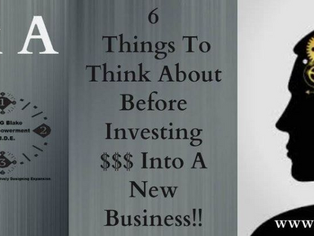 6 Things To Think About Before Investing Money Into A NEW Business