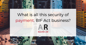 What is all this security of payment, BIF Act business?