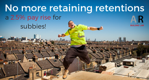 No more retaining retentions - a 2.5% pay rise for subbies!