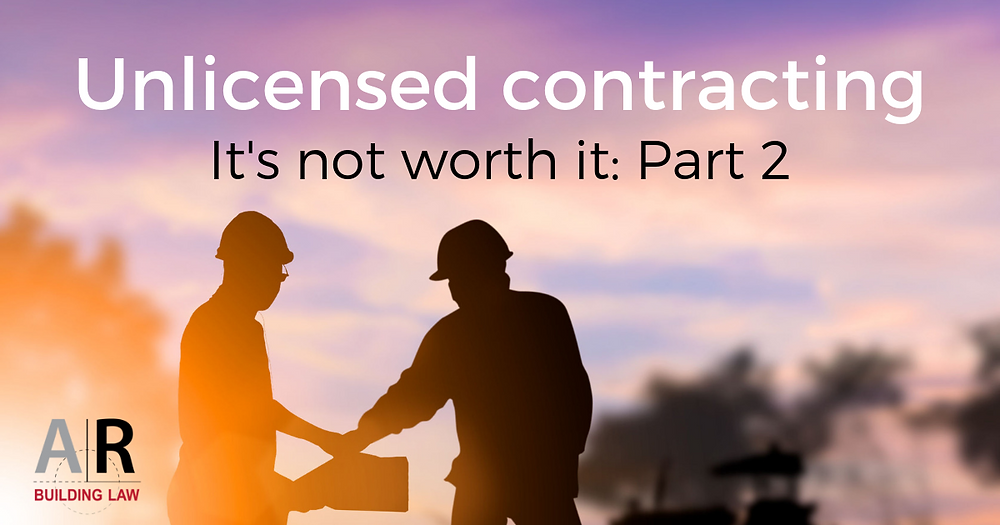 Subbies and Tradies - Unlicensed contracting - it's not worth it. Part 2 - Call us on 07 3128 0120 or email at subcontractors@arbuildinglaw.com.au - www.subcontractors.arbuildinglaw.com.au