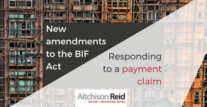 New Amendments to the BIF Act – Responding to a payment claim