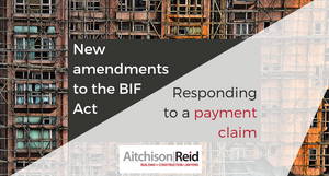 New amendments to the BIF Act - Responding to a payment claim