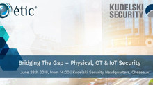 Bridging The Gap – Physical, OT & IoT Security - étic & Kudelski Security