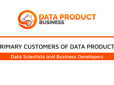 #10 Primary customers of any data product are data scientists