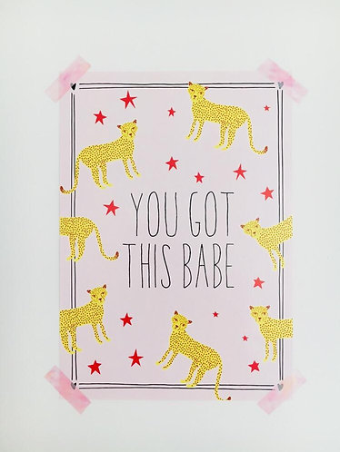 YOU GOT THIS BABE POSTER A3