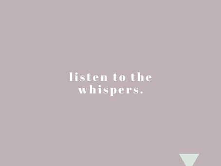 Listen to the whispers.