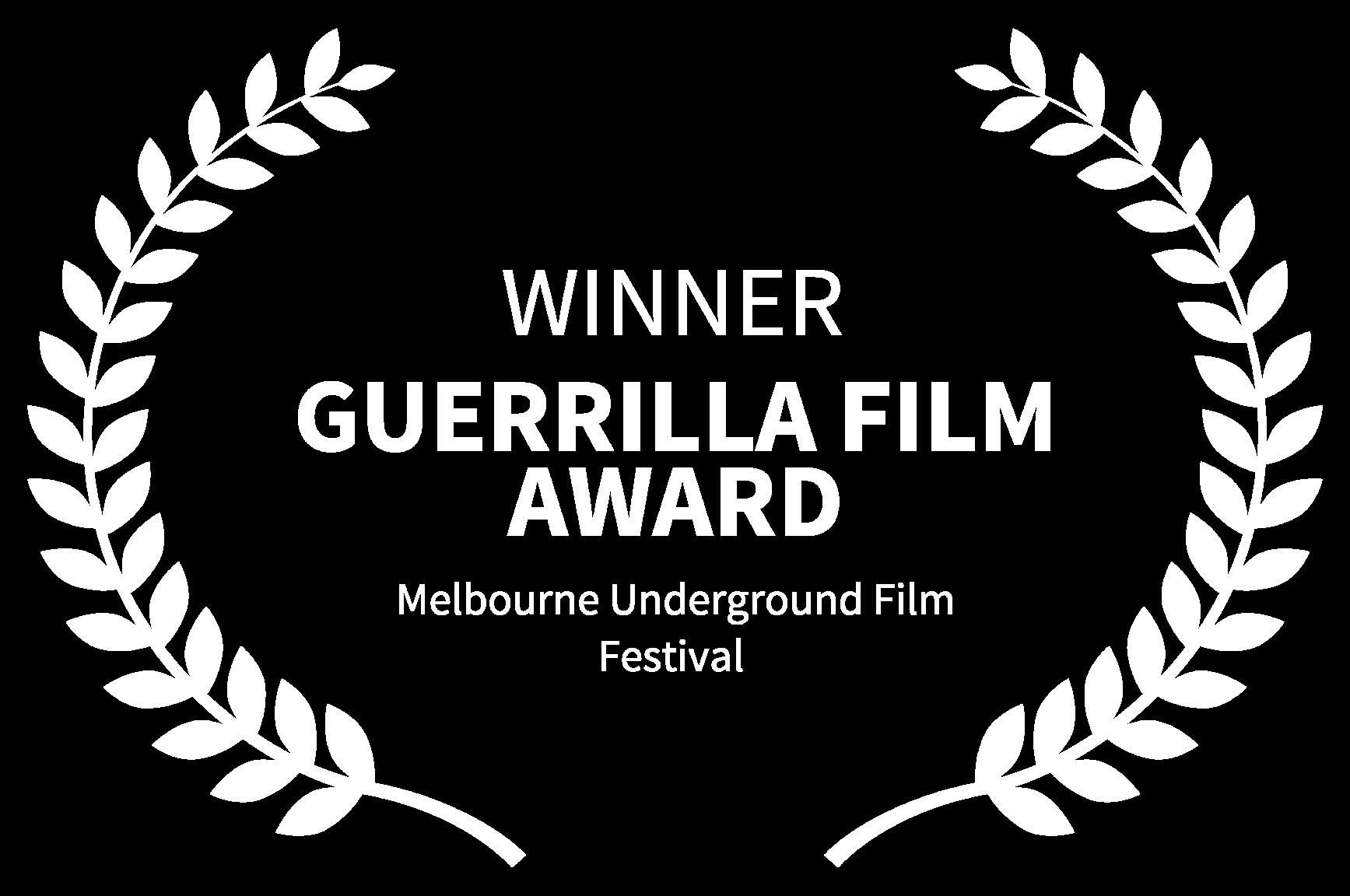 WINNER - GUERRILLA FILM AWARD - Melbourne Underground Film Festival