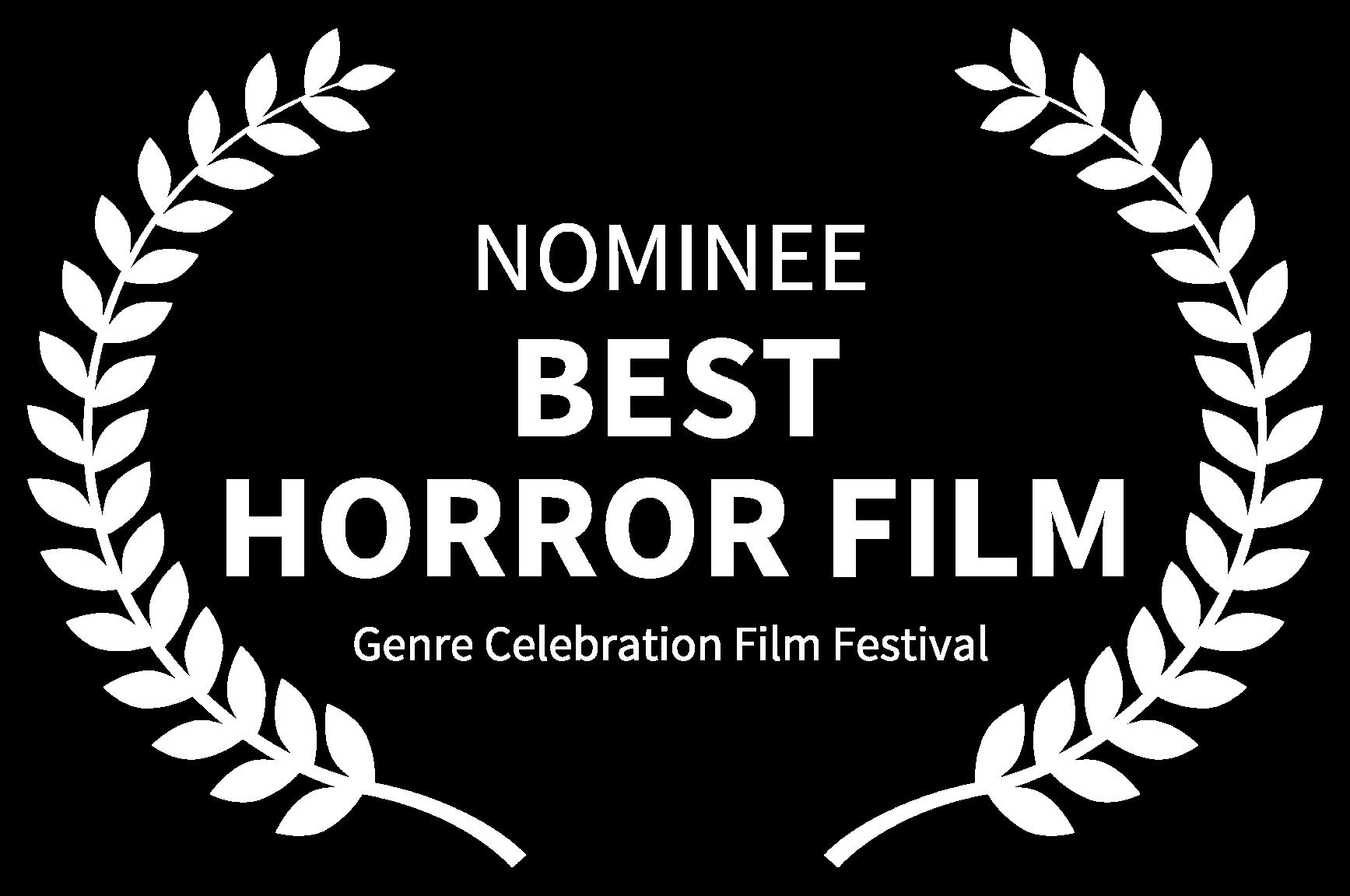 NOMINEE - BEST HORROR FILM - Genre Celebration Film Festival