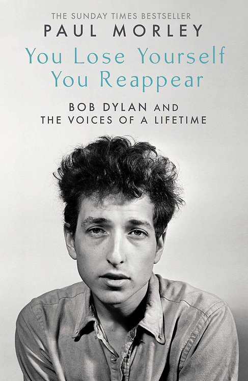You Lose Yourself You Reappear: The Many Voices of Bob Dylan