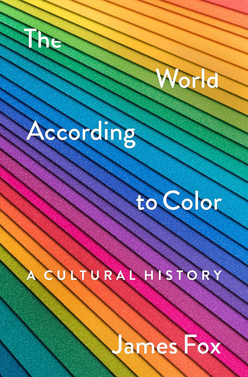 PRE-ORDER The World According to Color: A Cultural History - 7/10/21