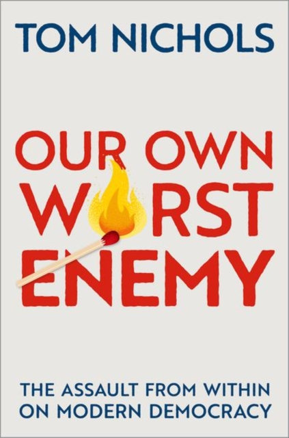 PRE-ORDER  Our Own Worst Enemy: The Assault from within on Modern Democracy 1/11