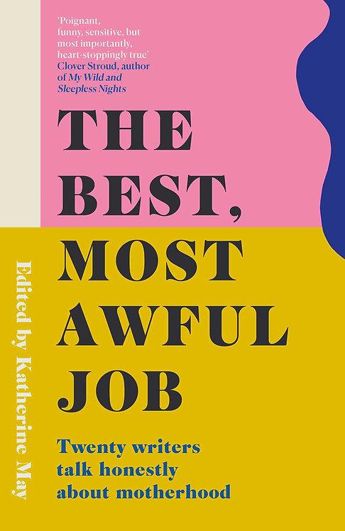 The Best, Most Awful Job: Twenty Writers Talk Honestly About Motherhood