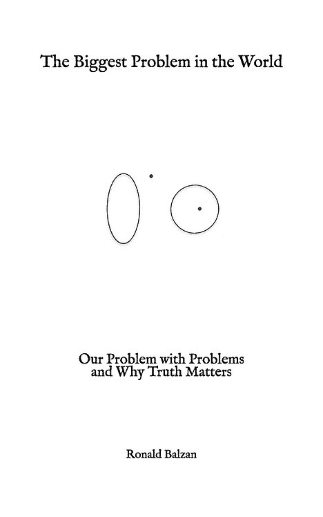 The Biggest Problem in the World: Our Problem with Problems and Why Truth Matter